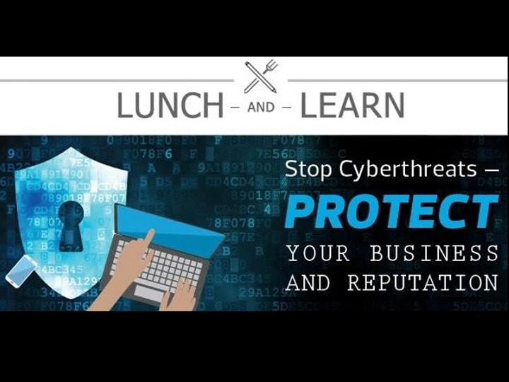 Lunch & Learn: Stop Cyberthreats, Protect your Business and Reputation